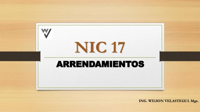 NIC 17 ARRENDAMIENTOS ING. WILSON VELASTEGUI. Mgs.