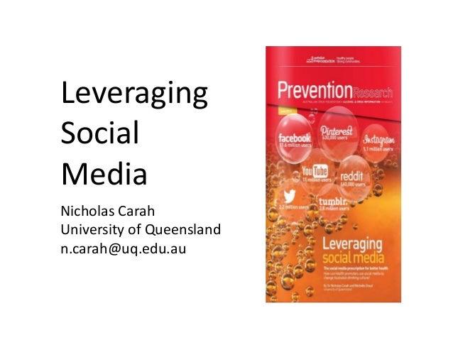 Nicholas Carah University of Queensland n.carah@uq.edu.au Leveraging Social Media