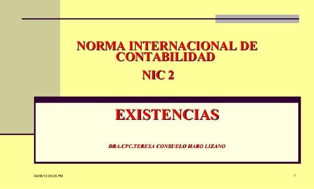 04/08/13 09:26 PM 1 NORMA INTERNACIONAL DENORMA INTERNACIONAL DE CONTABILIDADCONTABILIDAD NIC 2NIC 2 EXISTENCIASEXISTENCIA...