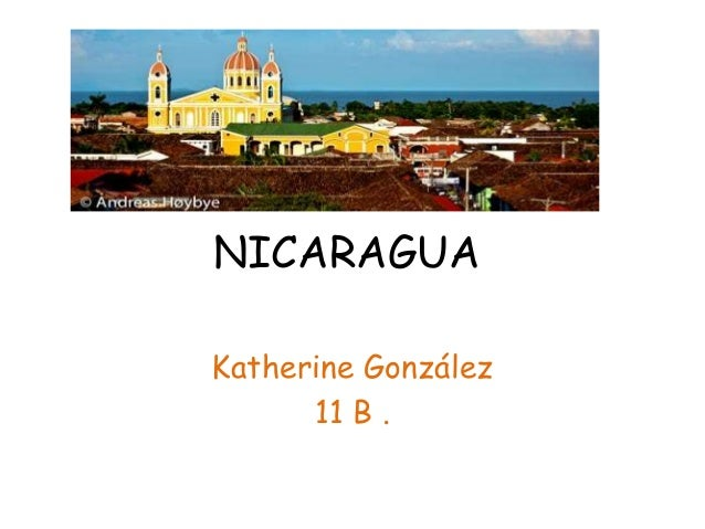NICARAGUA Katherine González 11 B .