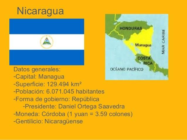 Nicaragua  Datos generales: -Capital: Managua -Superficie: 129.494 km² -Población: 6.071.045 habitantes -Forma de gobierno...