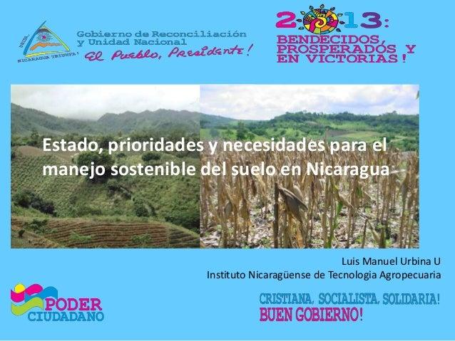 Estado, prioridades y necesidades para el manejo sostenible del suelo en Nicaragua Luis Manuel Urbina U Instituto Nicaragü...
