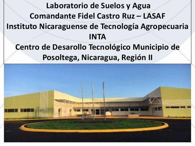 Laboratorio de Suelos y Agua Comandante Fidel Castro Ruz – LASAF Instituto Nicaraguense de Tecnología Agropecuaria INTA Ce...