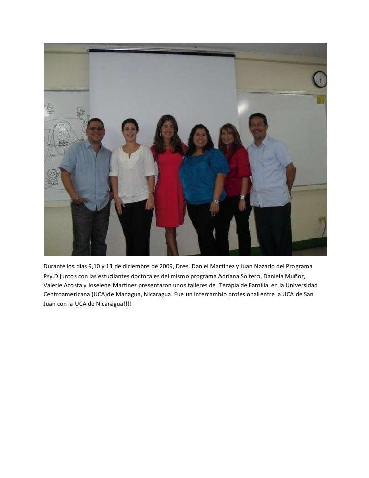 Durante los días 9,10 y 11 de diciembre de 2009, Dres. Daniel Martínez y Juan Nazario del Programa Psy.D juntos con las es...