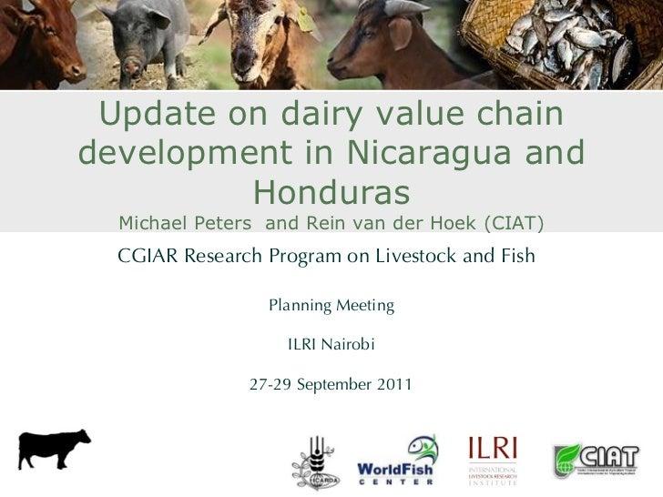 Update on dairy value chaindevelopment in Nicaragua and         Honduras  Michael Peters and Rein van der Hoek (CIAT)  CGI...