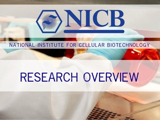 N a t i o n a l I n s t i t u t e F o r C e l l u l a r B i o t e c h n o l o g y Research Overview