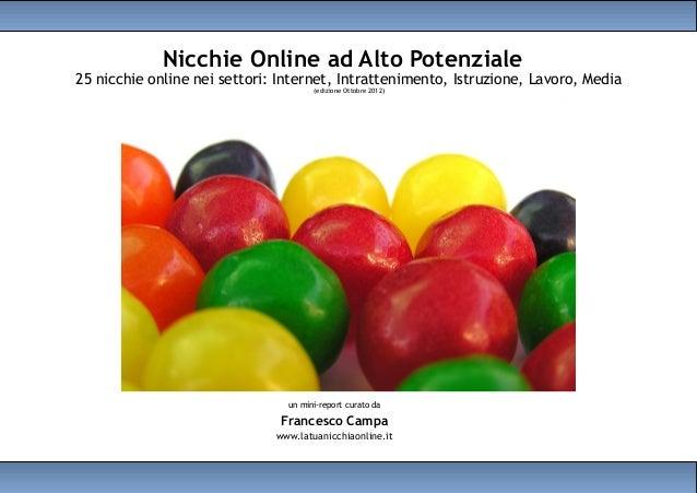 Nicchie Online ad Alto Potenziale25 nicchie online nei settori: Internet, Intrattenimento, Istruzione, Lavoro, Media      ...