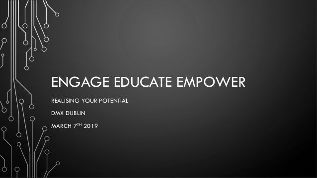 ENGAGE EDUCATE EMPOWER REALISING YOUR POTENTIAL DMX DUBLIN MARCH 7TH 2019