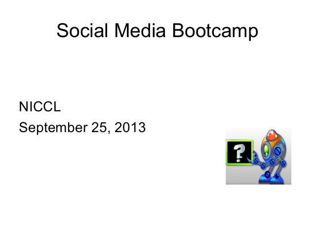 Social Media Bootcamp NICCL September 25, 2013