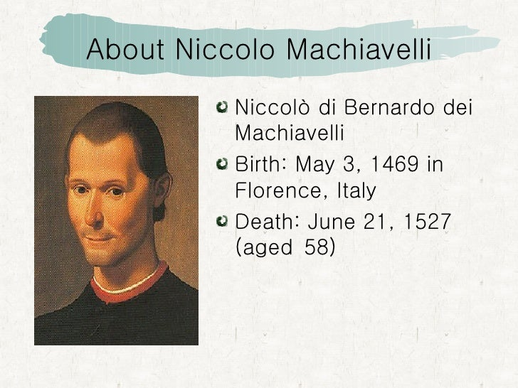 the life of niccolo machiavelli essay In the prince, niccolo machiavelli's objective and course are direct in both their intent and instruction concerned more with political acumen than social skill.