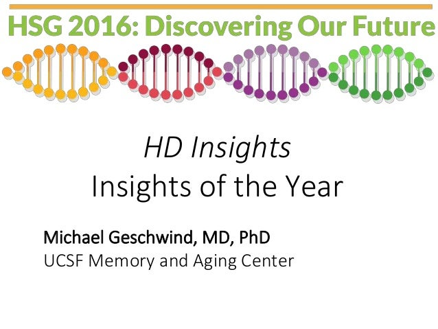 HD Insights Insights of the Year Michael Geschwind, MD, PhD UCSF Memory and Aging Center