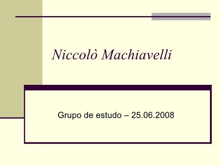 Niccolò Machiavelli   Grupo de estudo – 25.06.2008