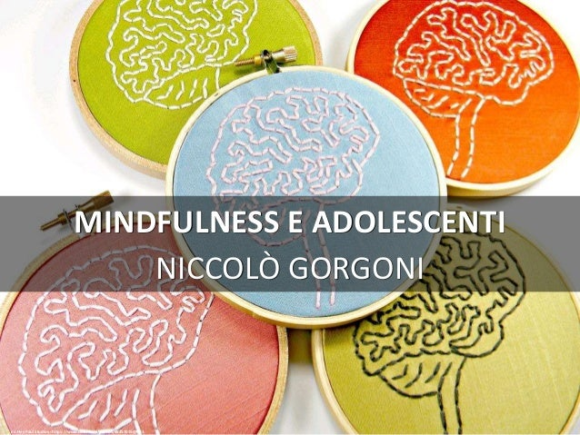 MINDFULNESS E ADOLESCENTI NICCOLÒ GORGONI cc: Hey Paul Studios - https://www.flickr.com/photos/45257015@N03
