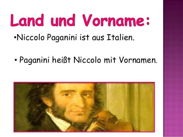 •Niccolo Paganini ist aus Italien. • Paganini heißt Niccolo mit Vornamen.