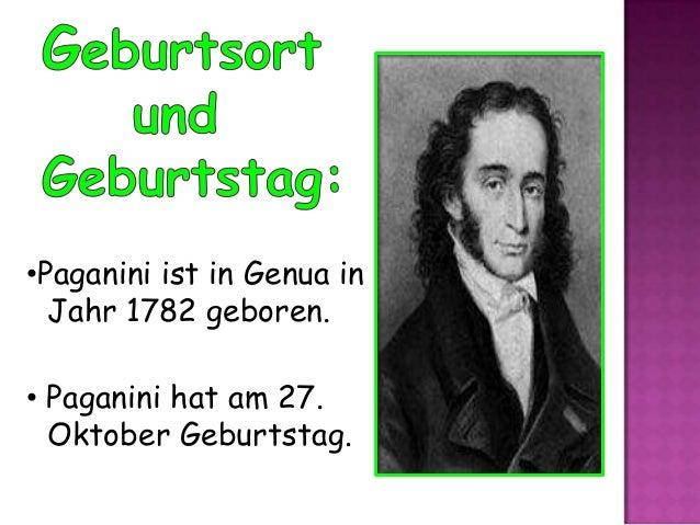 •Paganini ist in Genua in Jahr 1782 geboren. • Paganini hat am 27. Oktober Geburtstag.