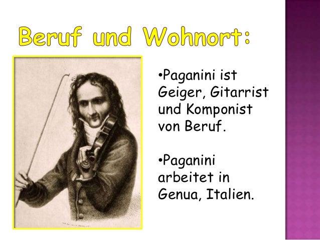 •Paganini ist Geiger, Gitarrist und Komponist von Beruf. •Paganini arbeitet in Genua, Italien.
