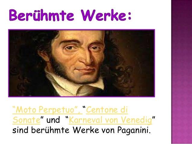 """""""Moto Perpetuo"""", """"Centone di Sonate"""" und """"Karneval von Venedig"""" sind berühmte Werke von Paganini."""