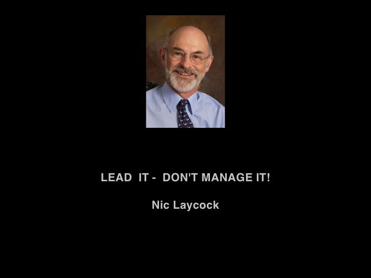 LEAD IT - DONT MANAGE IT!                    Nic Laycock