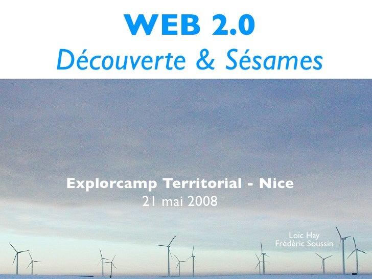 WEB 2.0 Découverte & Sésames   Explorcamp Territorial - Nice          21 mai 2008                               Loïc Hay  ...