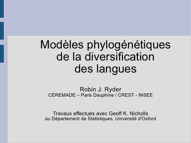 Modèles phylogénétiques de la diversification des langues Robin J. Ryder CEREMADE – Paris Dauphine / CREST - INSEE Travaux...