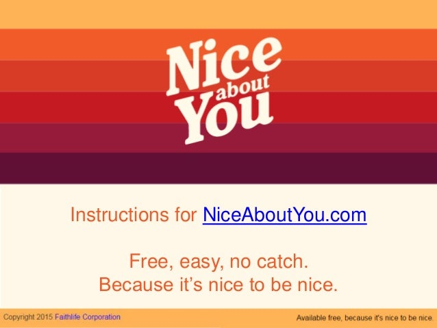 Instructions for NiceAboutYou.com Free, easy, no catch. Because it's nice to be nice.