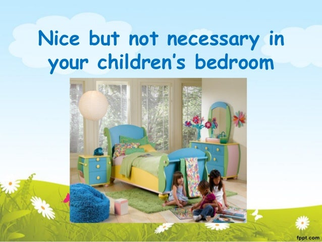 Nice but not necessary in your children's bedroom