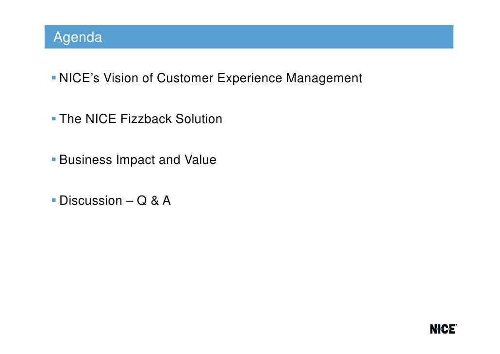 AgendaNICE's Vision of Customer Experience ManagementThe NICE Fizzback SolutionBusiness Impact and ValueDiscussion – Q & A