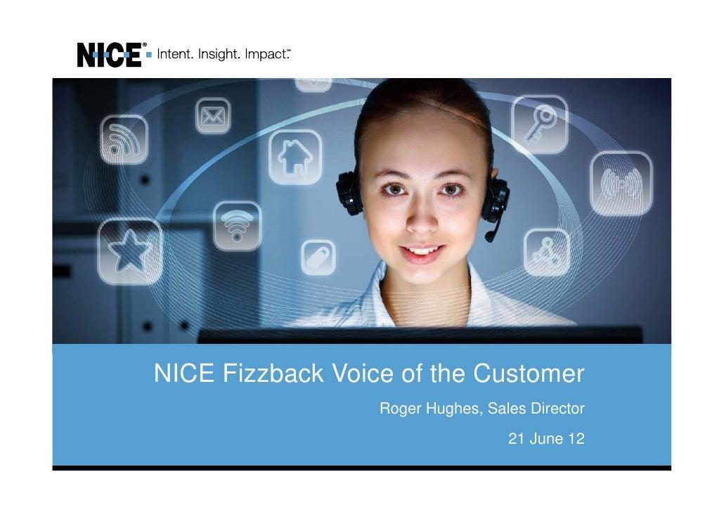 NICE Fizzback Voice of the Customer                  Roger Hughes, Sales Director                                   21 Jun...
