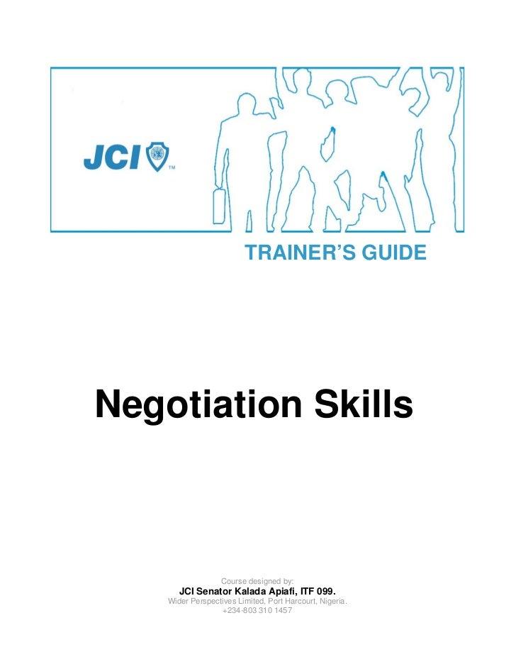 TRAINER'S GUIDENegotiation Skills                   Course designed by:       JCI Senator Kalada Apiafi, ITF 099.    Wider...