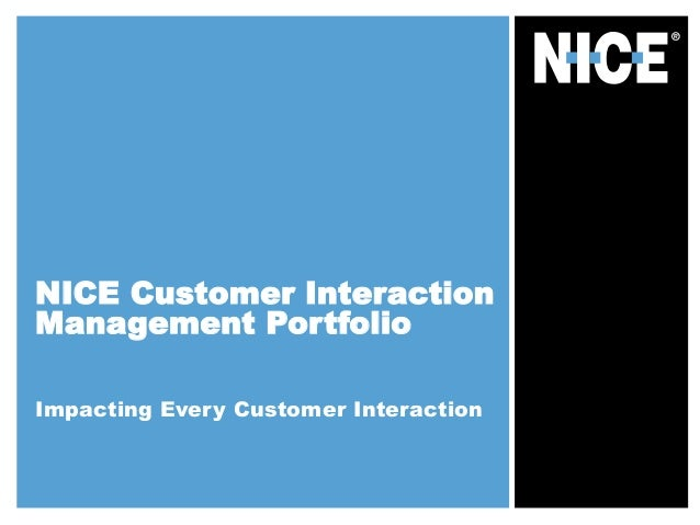 NICE Customer Interaction Management Portfolio Impacting Every Customer Interaction