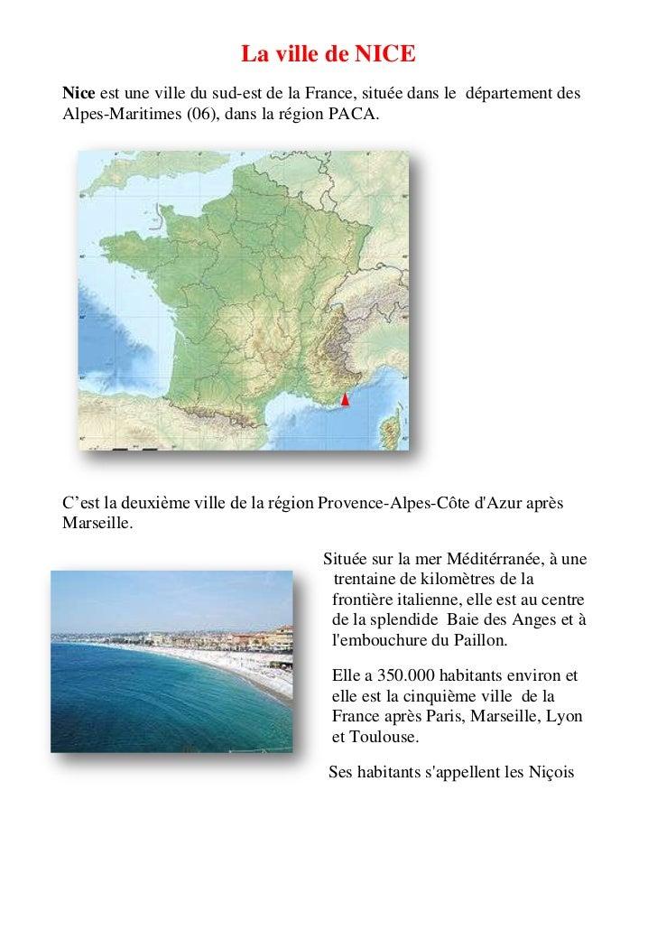 La ville de NICENice est une ville du sud-est de la France, située dans le département desAlpes-Maritimes (06), dans la ré...