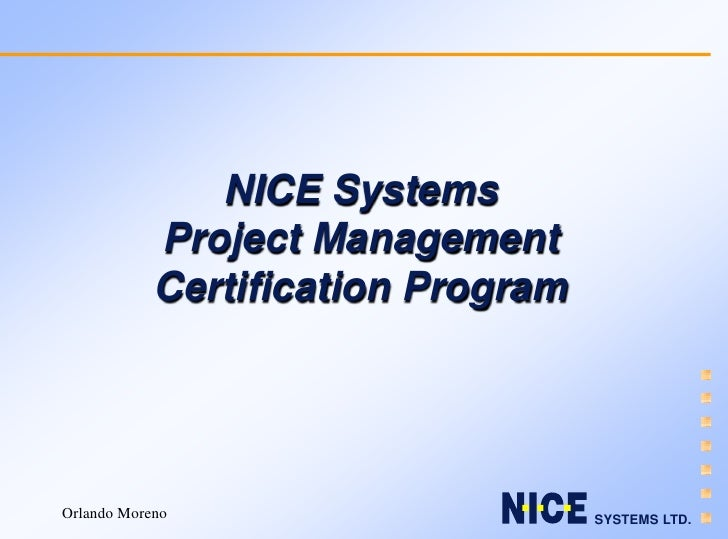 NICE Systems             Project Management             Certification Program     Orlando Moreno                      SYST...