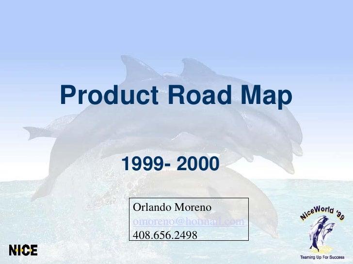 Product Road Map      1999- 2000       Orlando Moreno      omoreno@hotmail.com      408.656.2498