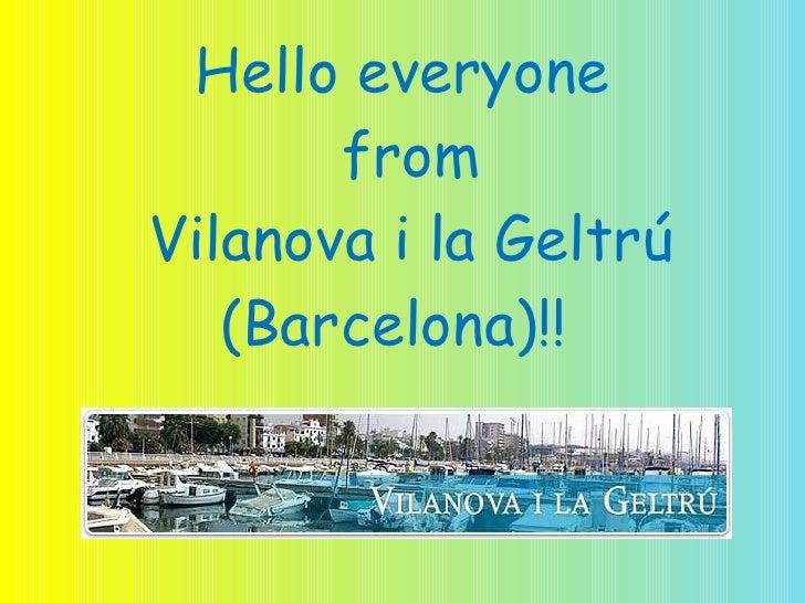 Hello everyone  from  Vilanova i la Geltrú (Barcelona)!!