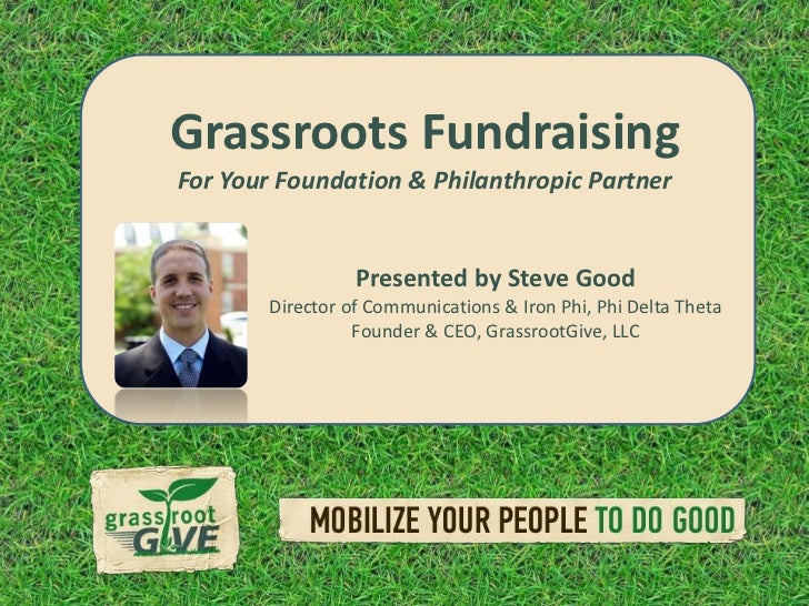 Grassroots Fundraising<br />For Your Foundation & Philanthropic Partner<br />Presented by Steve Good<br />Director of Comm...