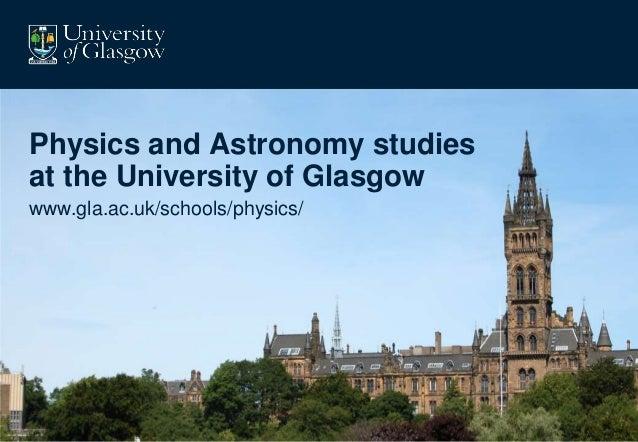 Physics and Astronomy studiesat the University of Glasgowwww.gla.ac.uk/schools/physics/