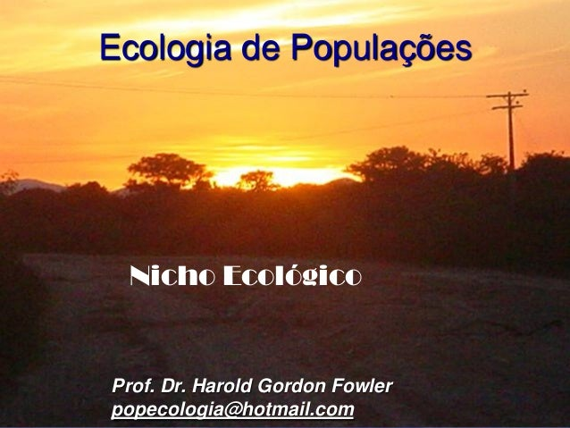 Ecologia de Populações Nicho EcológicoProf. Dr. Harold Gordon Fowlerpopecologia@hotmail.com