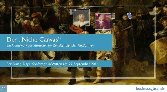 """1 Der """"Niche Canvas"""" Ein Framework für Strategien im Zeitalter digitaler Plattformen Per Blaich: Day1 Konferenz in Witten ..."""