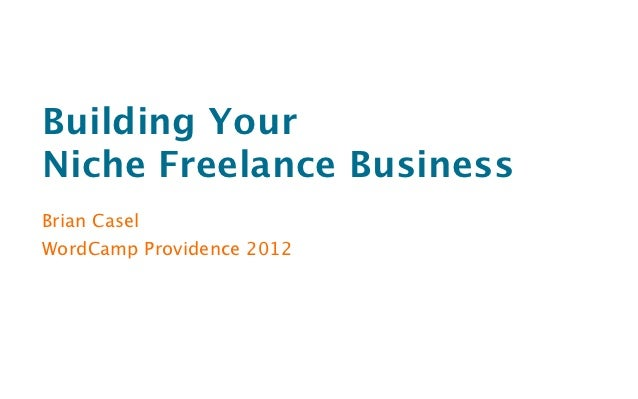 Building YourNiche Freelance BusinessBrian CaselWordCamp Providence 2012