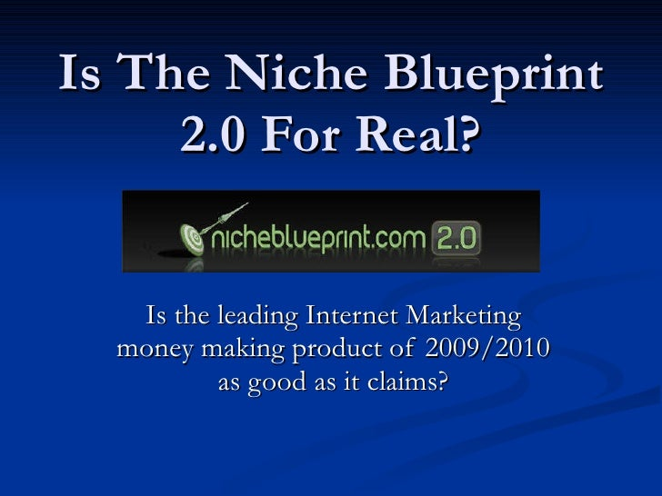 Is The Niche Blueprint 2.0 For Real? Is the leading Internet Marketing money making product of 2009/2010 as good as it cla...