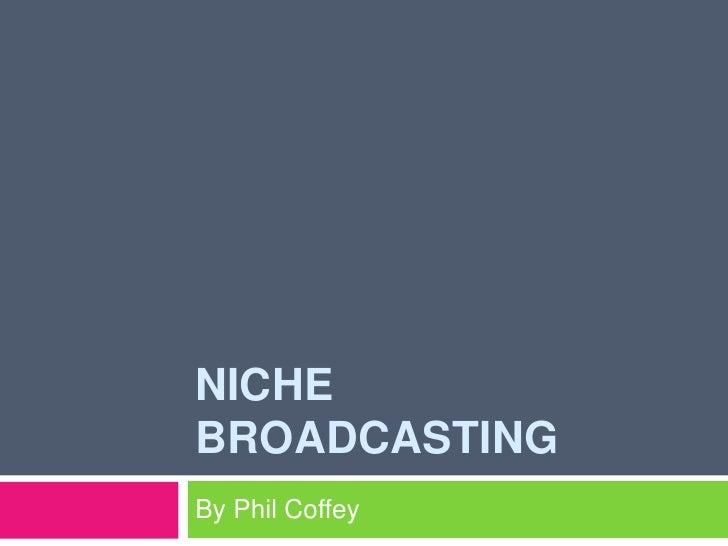 Niche broadcasting<br />By Phil Coffey<br />