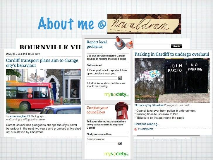 About me @ <ul><li>Started  bournvillevillage.com </li></ul><ul><li>Now  Guardian beatblogger in Cardiff </li></ul><ul><li...