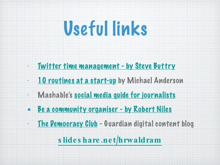 Useful links <ul><li>Twitter time management - by Steve Buttry </li></ul><ul><li>10 routines at a start-up  by Michael And...