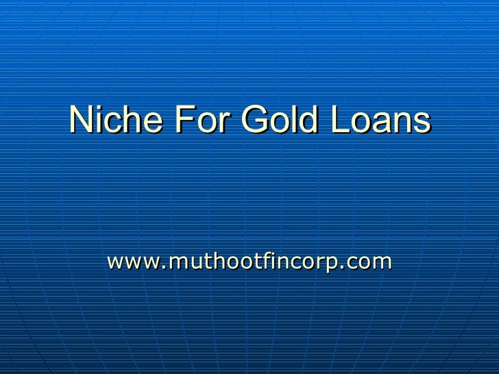 Niche For Gold Loans www.muthootfincorp.com