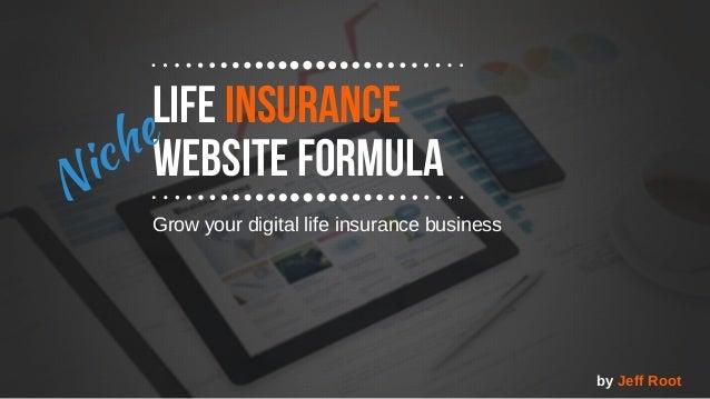 Life Insurance Website FormulaNiche Growyourdigitallifeinsurancebusiness byJeffRoot