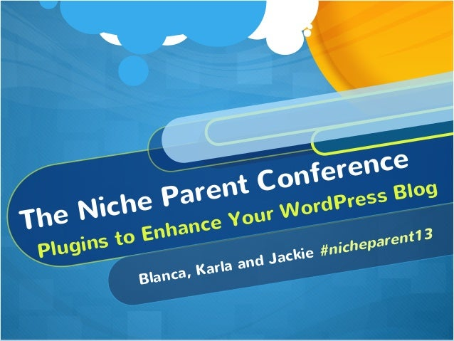 The Niche Parent Conference Plugins to Enhance Your WordPress Blog Blanca, Karla and Jackie #nicheparent13