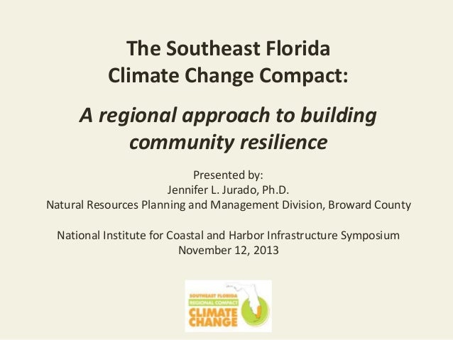 The Southeast Florida Climate Change Compact: d  A regional approach to building community resilience f  Presented by: Jen...