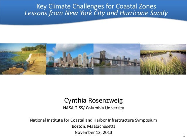 Key Climate Challenges for Coastal Zones Lessons from New York City and Hurricane Sandy  Cynthia Rosenzweig NASA GISS/ Col...