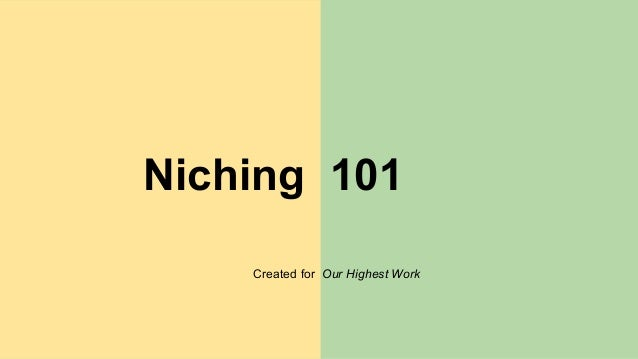 Niching 101 Created for Our Highest Work