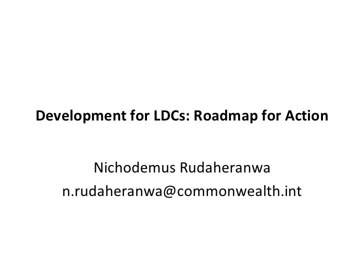 Development for LDCs: Roadmap for Action Nichodemus Rudaheranwa [email_address]